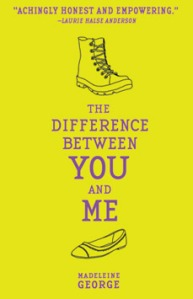 Cover image for THE DIFFERENCE BETWEEN YOU AND ME by Madeleine George