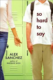 Cover of SO HARD TO SAY by Alex Sanchez